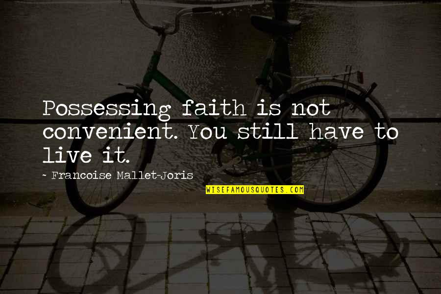 I Still Have Faith In You Quotes By Francoise Mallet-Joris: Possessing faith is not convenient. You still have
