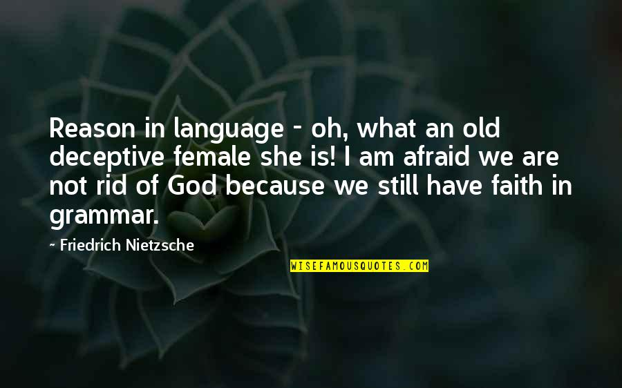 I Still Have Faith In You Quotes By Friedrich Nietzsche: Reason in language - oh, what an old