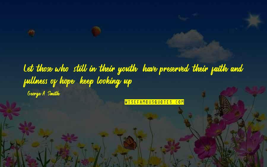 I Still Have Faith In You Quotes By George A. Smith: Let those who, still in their youth, have