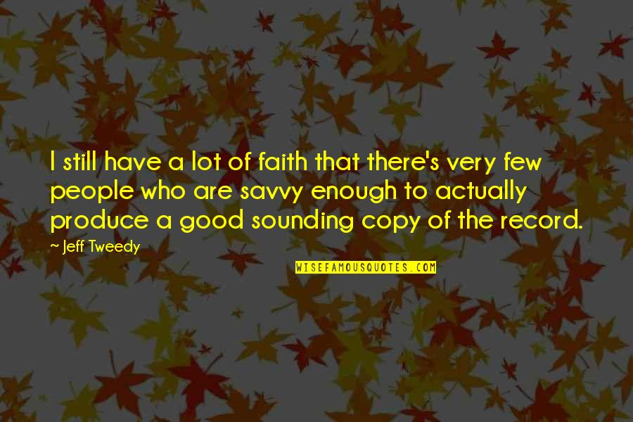 I Still Have Faith In You Quotes By Jeff Tweedy: I still have a lot of faith that