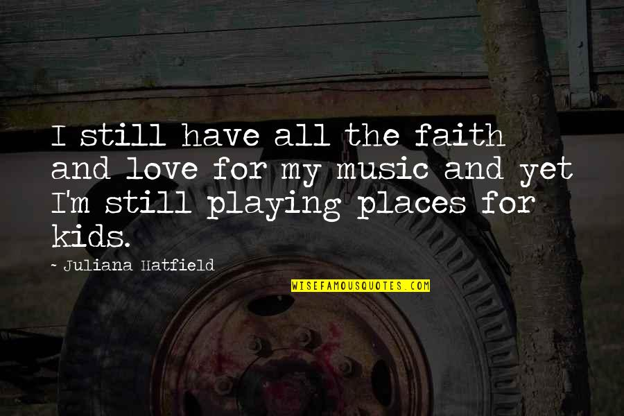 I Still Have Faith In You Quotes By Juliana Hatfield: I still have all the faith and love