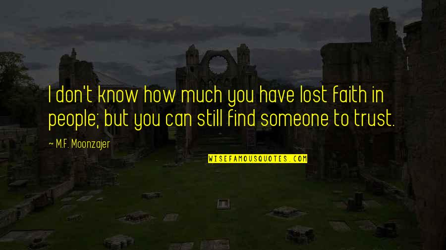 I Still Have Faith In You Quotes By M.F. Moonzajer: I don't know how much you have lost