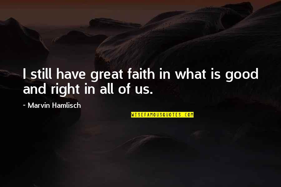I Still Have Faith In You Quotes By Marvin Hamlisch: I still have great faith in what is