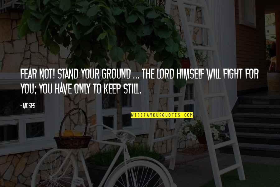 I Still Have Faith In You Quotes By Moses: Fear not! Stand your ground ... the Lord