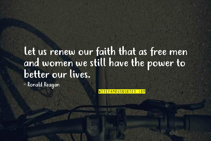 I Still Have Faith In You Quotes By Ronald Reagan: Let us renew our faith that as free
