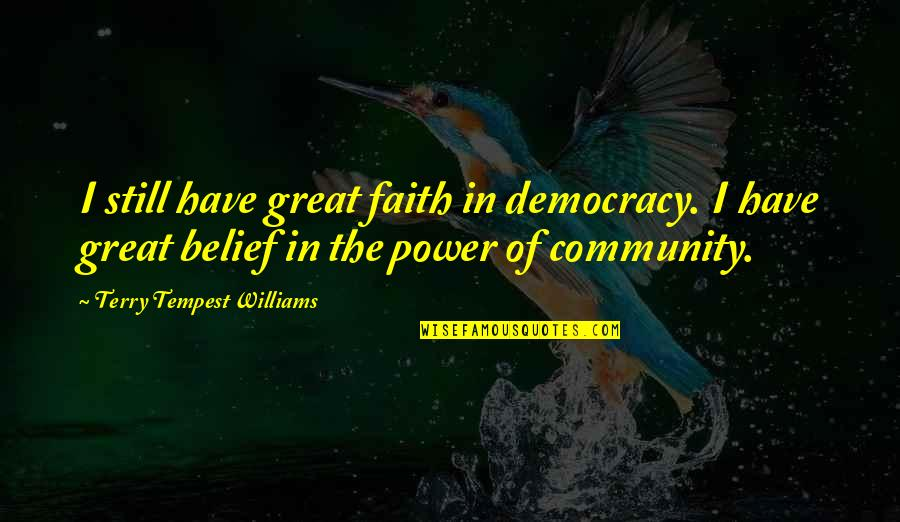 I Still Have Faith In You Quotes By Terry Tempest Williams: I still have great faith in democracy. I