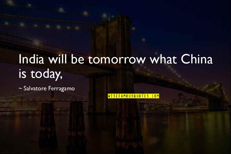 I Still Love You No Matter What Quotes By Salvatore Ferragamo: India will be tomorrow what China is today,