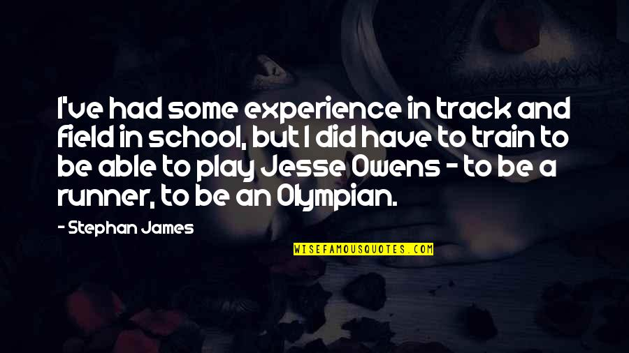 I Still Love You No Matter What Quotes By Stephan James: I've had some experience in track and field