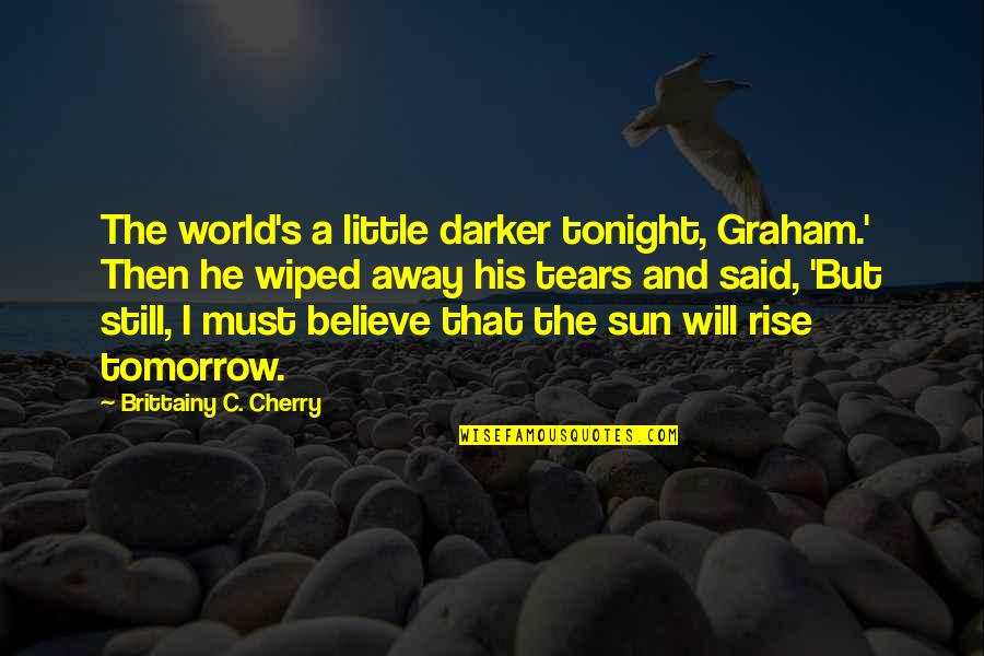I Still Rise Quotes By Brittainy C. Cherry: The world's a little darker tonight, Graham.' Then