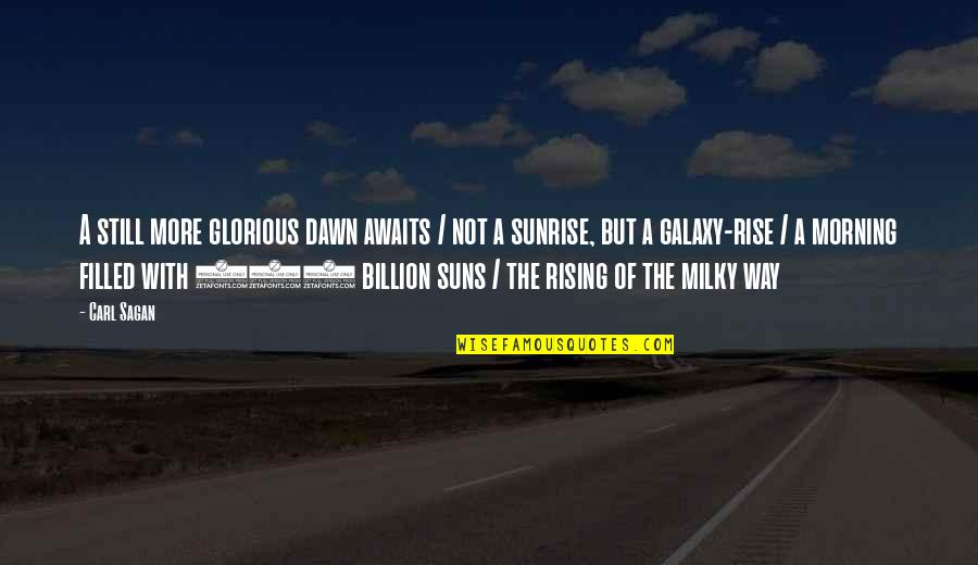 I Still Rise Quotes By Carl Sagan: A still more glorious dawn awaits / not