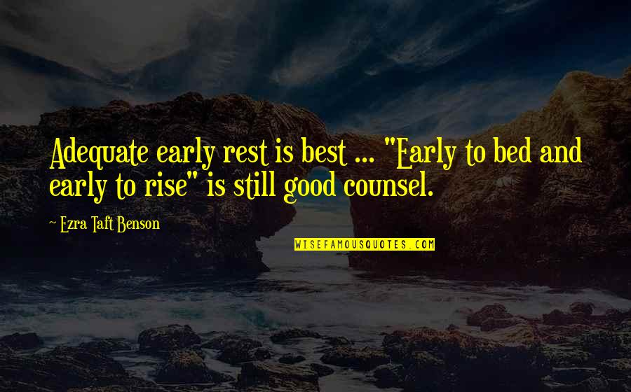 """I Still Rise Quotes By Ezra Taft Benson: Adequate early rest is best ... """"Early to"""