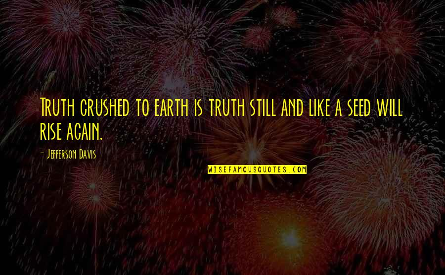 I Still Rise Quotes By Jefferson Davis: Truth crushed to earth is truth still and