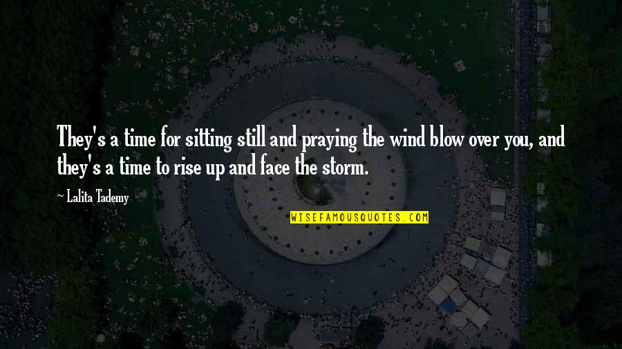 I Still Rise Quotes By Lalita Tademy: They's a time for sitting still and praying