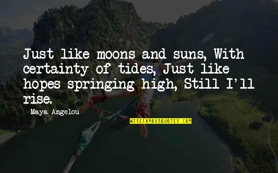 I Still Rise Quotes By Maya Angelou: Just like moons and suns, With certainty of