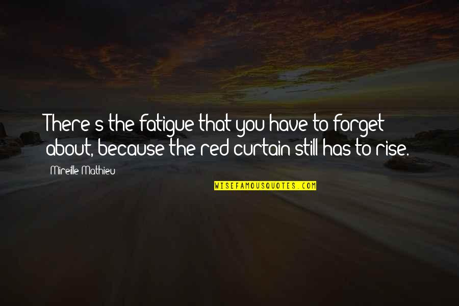 I Still Rise Quotes By Mireille Mathieu: There's the fatigue that you have to forget