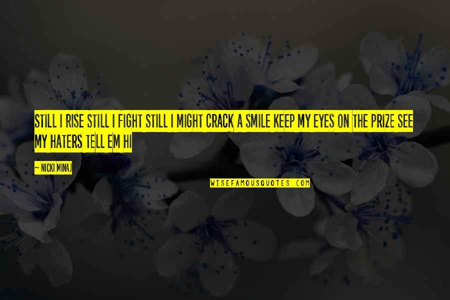 I Still Rise Quotes By Nicki Minaj: Still I rise Still I fight Still I