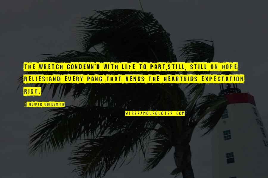 I Still Rise Quotes By Oliver Goldsmith: The wretch condemn'd with life to part,Still, still