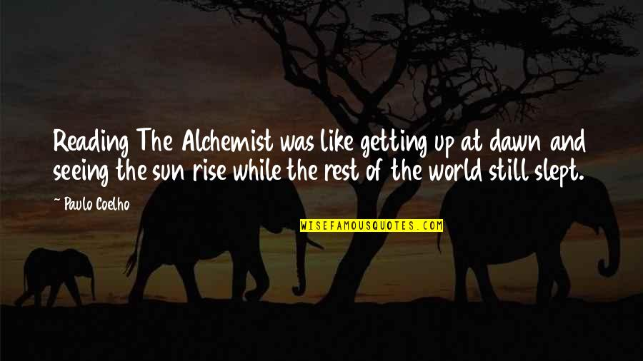 I Still Rise Quotes By Paulo Coelho: Reading The Alchemist was like getting up at