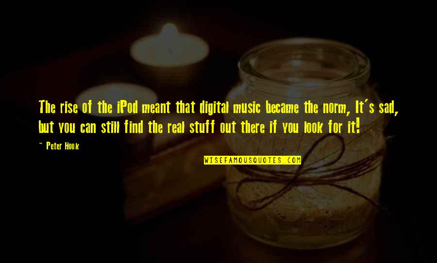 I Still Rise Quotes By Peter Hook: The rise of the iPod meant that digital