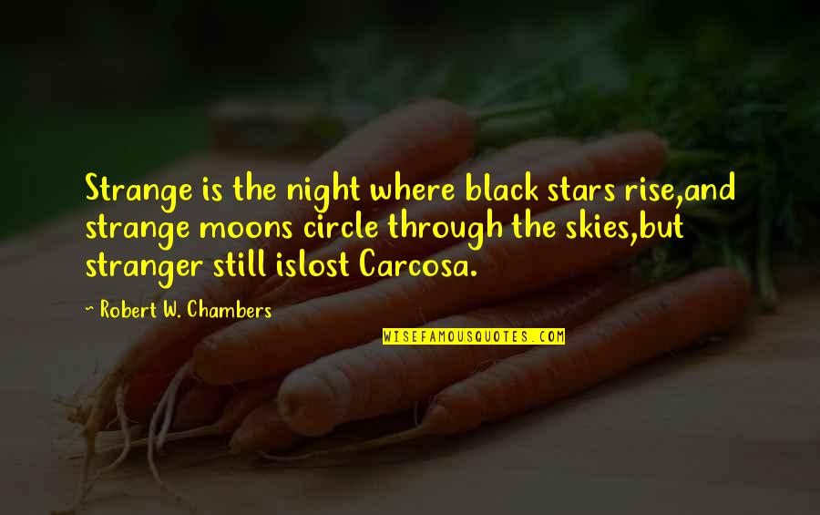 I Still Rise Quotes By Robert W. Chambers: Strange is the night where black stars rise,and