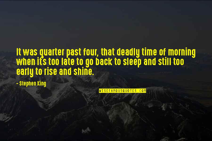 I Still Rise Quotes By Stephen King: It was quarter past four, that deadly time