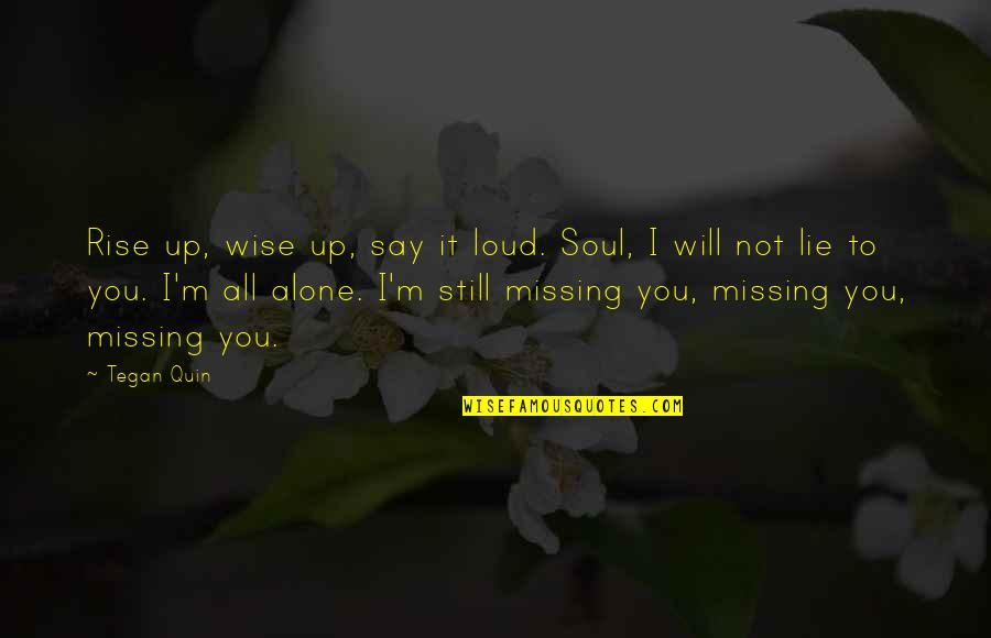 I Still Rise Quotes By Tegan Quin: Rise up, wise up, say it loud. Soul,