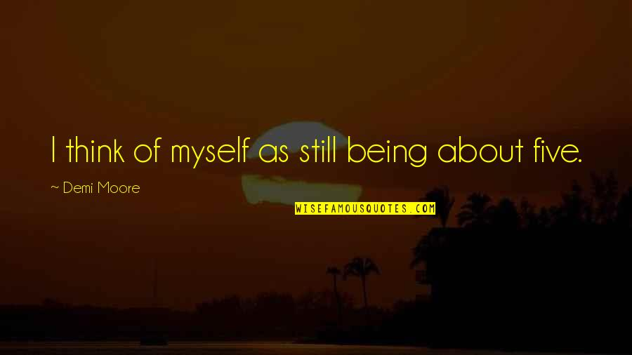I Still Think About You Quotes By Demi Moore: I think of myself as still being about
