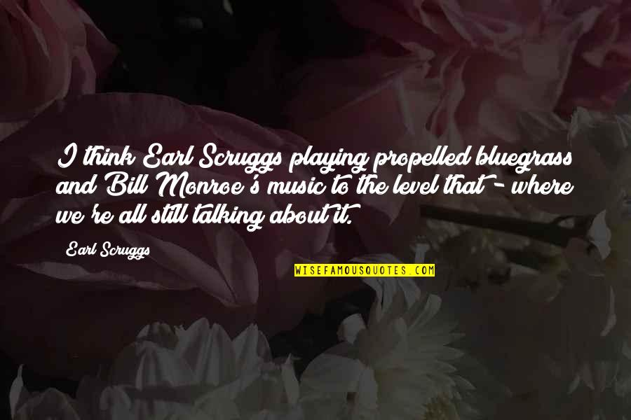I Still Think About You Quotes By Earl Scruggs: I think Earl Scruggs playing propelled bluegrass and