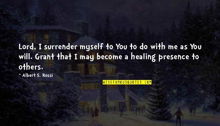 I Surrender Myself To You Quotes By Albert S. Rossi: Lord, I surrender myself to You to do