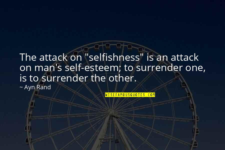 "I Surrender Myself To You Quotes By Ayn Rand: The attack on ""selfishness"" is an attack on"
