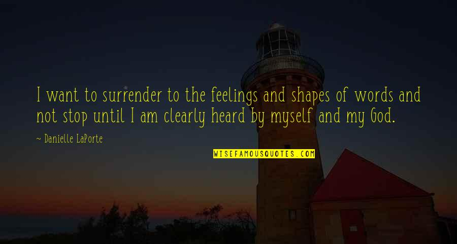 I Surrender Myself To You Quotes By Danielle LaPorte: I want to surrender to the feelings and