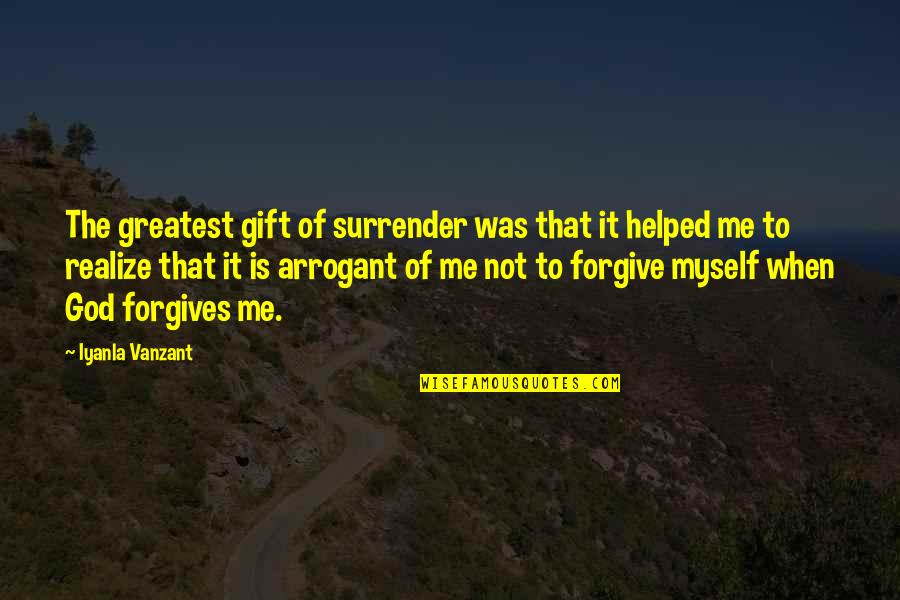 I Surrender Myself To You Quotes By Iyanla Vanzant: The greatest gift of surrender was that it