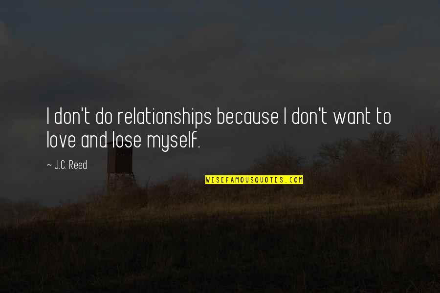 I Surrender Myself To You Quotes By J.C. Reed: I don't do relationships because I don't want