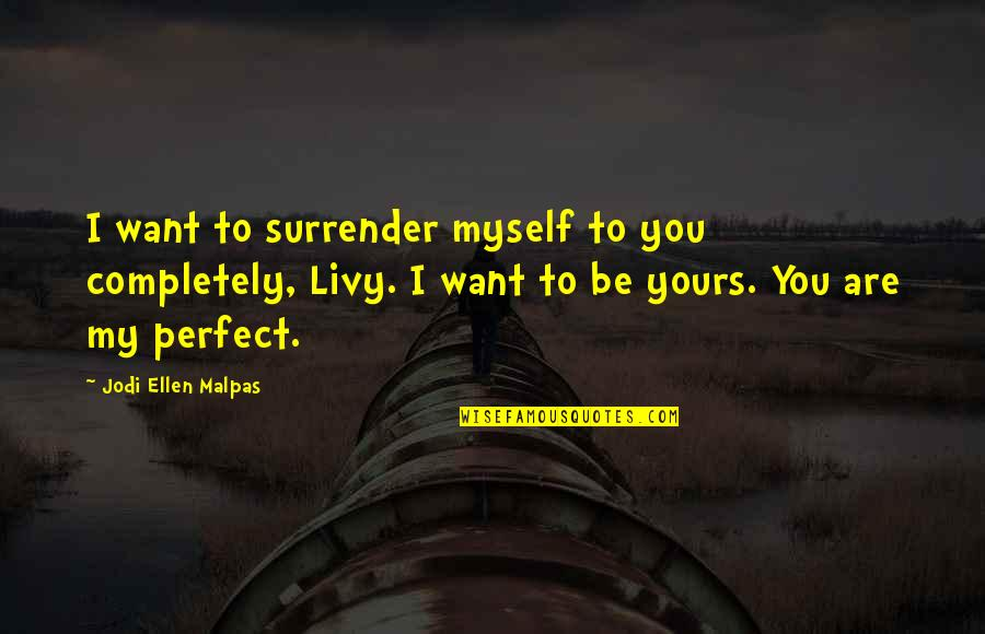 I Surrender Myself To You Quotes By Jodi Ellen Malpas: I want to surrender myself to you completely,