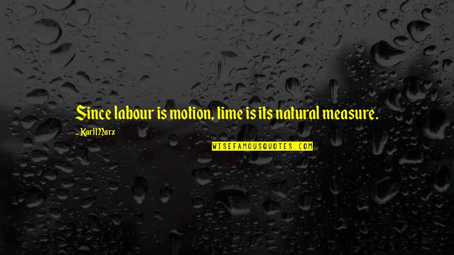 I Surrender Myself To You Quotes By Karl Marx: Since labour is motion, time is its natural