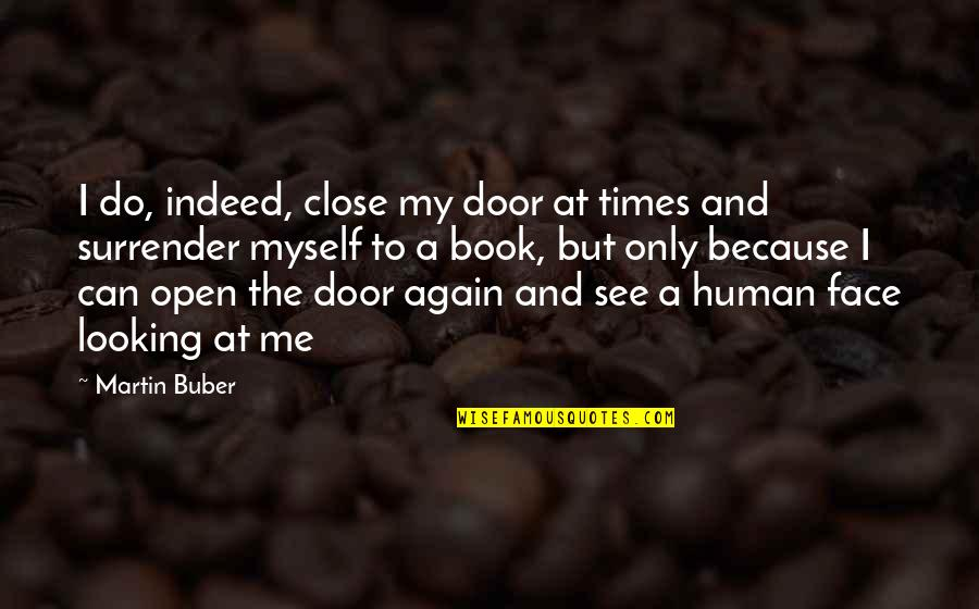 I Surrender Myself To You Quotes By Martin Buber: I do, indeed, close my door at times