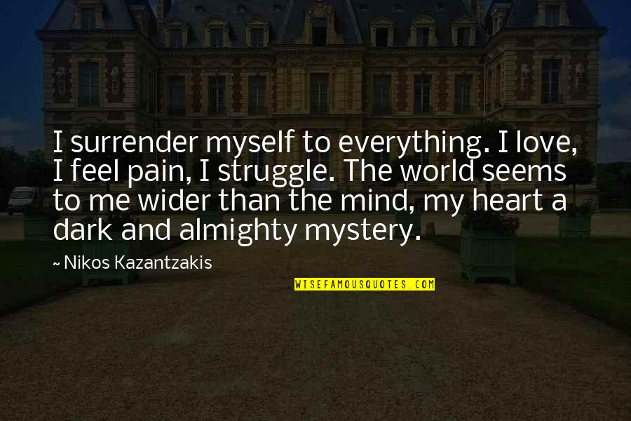 I Surrender Myself To You Quotes By Nikos Kazantzakis: I surrender myself to everything. I love, I