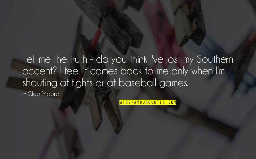 I Think I Lost You Quotes By Cleo Moore: Tell me the truth - do you think