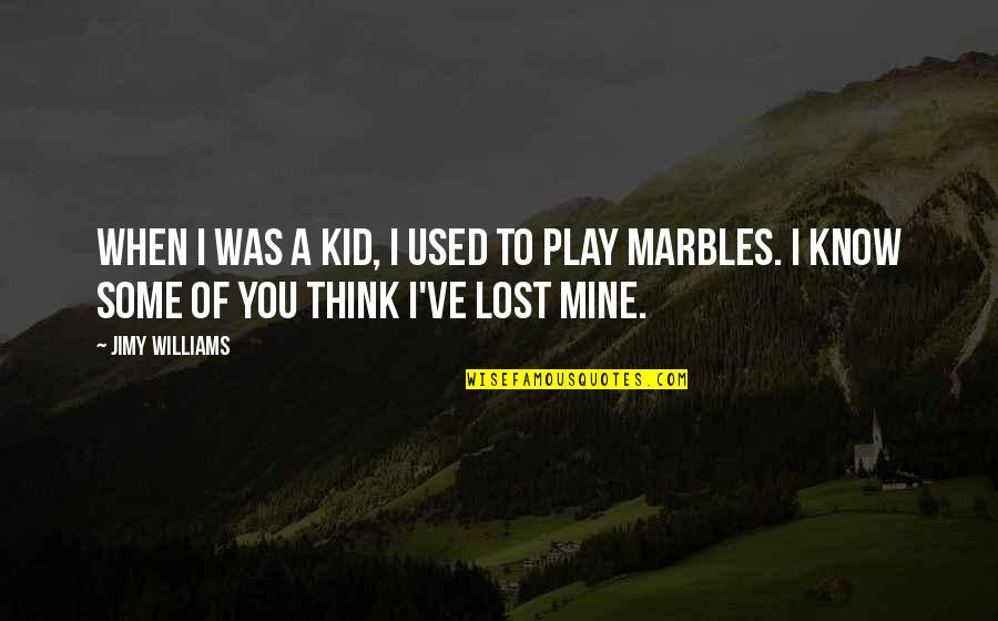 I Think I Lost You Quotes By Jimy Williams: When I was a kid, I used to