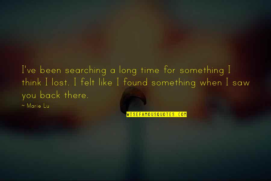 I Think I Lost You Quotes By Marie Lu: I've been searching a long time for something