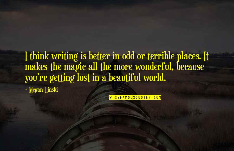 I Think I Lost You Quotes By Megan Linski: I think writing is better in odd or