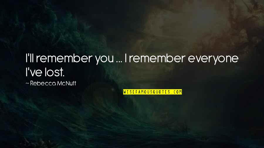 I Think I Lost You Quotes By Rebecca McNutt: I'll remember you ... I remember everyone I've