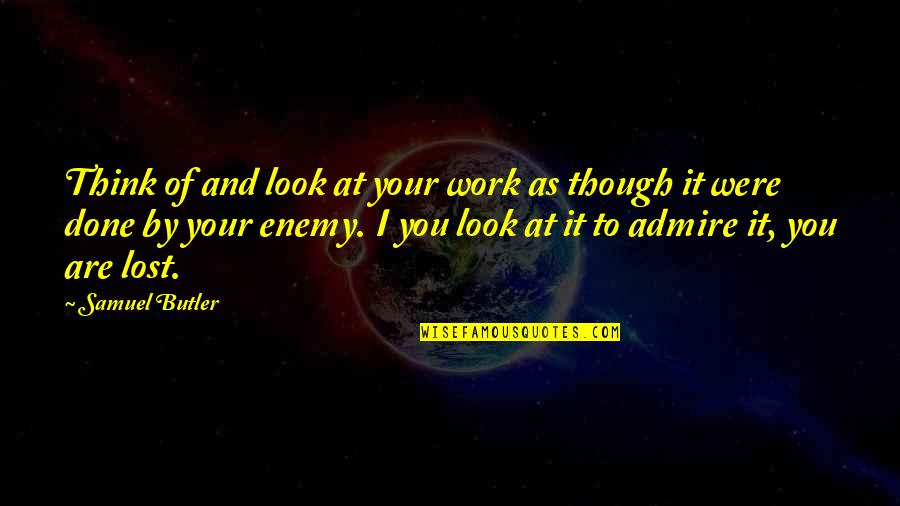 I Think I Lost You Quotes By Samuel Butler: Think of and look at your work as