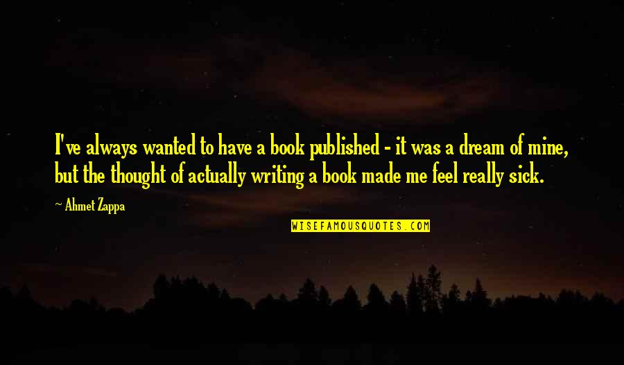I Thought You Were Mine Quotes By Ahmet Zappa: I've always wanted to have a book published