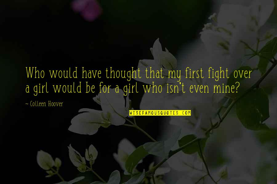 I Thought You Were Mine Quotes By Colleen Hoover: Who would have thought that my first fight