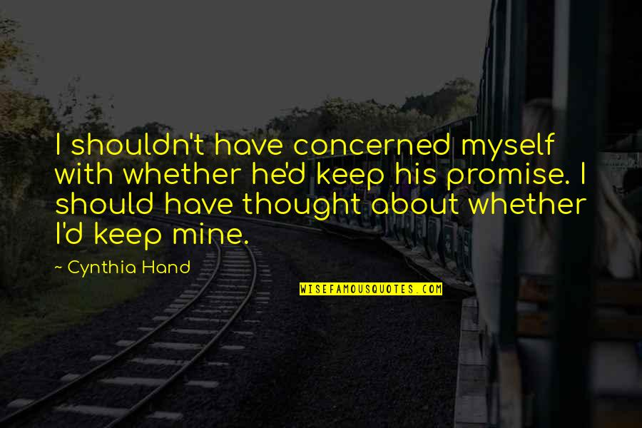 I Thought You Were Mine Quotes By Cynthia Hand: I shouldn't have concerned myself with whether he'd