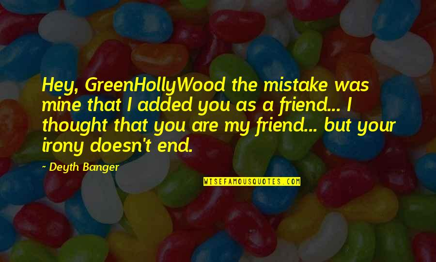 I Thought You Were Mine Quotes By Deyth Banger: Hey, GreenHollyWood the mistake was mine that I