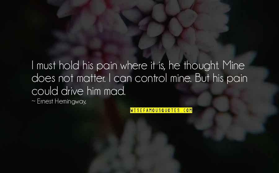 I Thought You Were Mine Quotes By Ernest Hemingway,: I must hold his pain where it is,