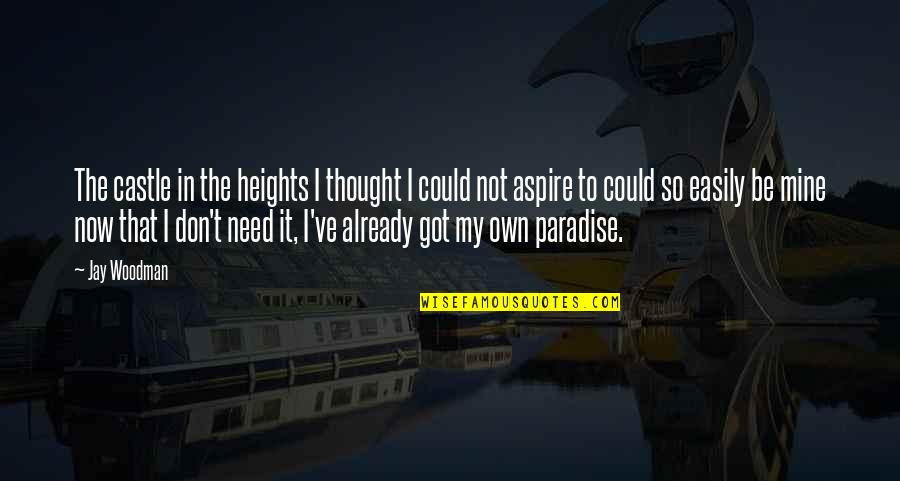 I Thought You Were Mine Quotes By Jay Woodman: The castle in the heights I thought I