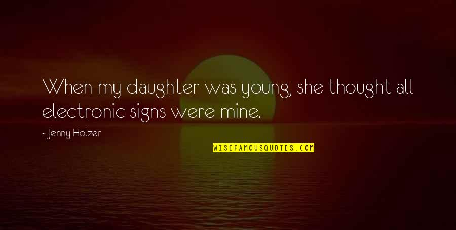 I Thought You Were Mine Quotes By Jenny Holzer: When my daughter was young, she thought all